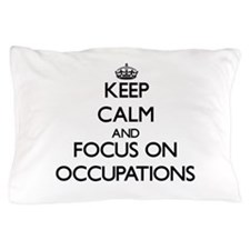 Keep Calm by focusing on Occupations Pillow Case