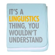 Its A Linguistics Thing baby blanket