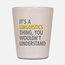Its A Linguistics Thing Shot Glass