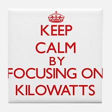 Keep Calm by focusing on Kilowatts Tile Coaster