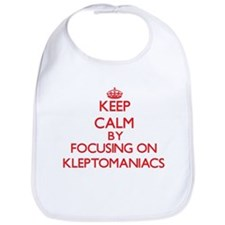 Keep Calm by focusing on Kleptomaniacs Bib