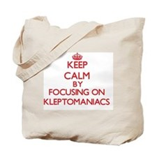 Keep Calm by focusing on Kleptomaniacs Tote Bag