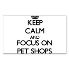 Keep Calm by focusing on Pet Shops Decal