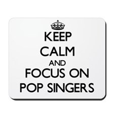 Keep Calm by focusing on Pop Singers Mousepad