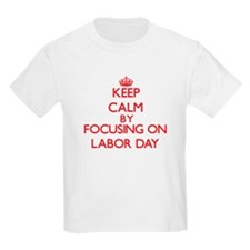 Keep Calm by focusing on Labor Day T-Shirt