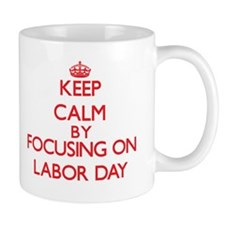 Keep Calm by focusing on Labor Day Mugs