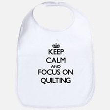 Keep Calm by focusing on Quilting Bib