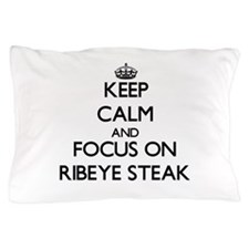 Keep Calm by focusing on Ribeye Steak Pillow Case