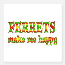 "Ferrets Make Me Happy Square Car Magnet 3"" x 3"""