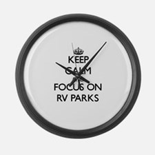 Keep Calm by focusing on Rv Parks Large Wall Clock