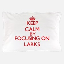 Keep Calm by focusing on Larks Pillow Case