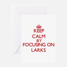 Keep Calm by focusing on Larks Greeting Cards