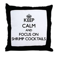 Keep Calm by focusing on Shrimp Cockt Throw Pillow