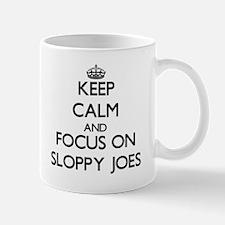 Keep Calm by focusing on Sloppy Joes Mugs