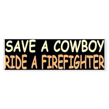 SAVE A COWBOY RIDE A FIREFIGHTERBumper Sticker