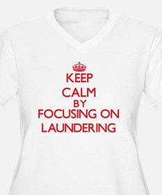Keep Calm by focusing on Launder Plus Size T-Shirt