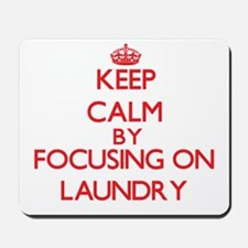 Keep Calm by focusing on Laundry Mousepad