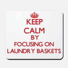 Keep Calm by focusing on Laundry Baskets Mousepad