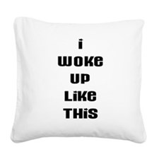 I WOKE UP LIKE THIS Square Canvas Pillow