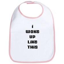 I WOKE UP LIKE THIS Bib