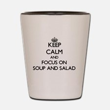 Keep Calm by focusing on Soup And Salad Shot Glass
