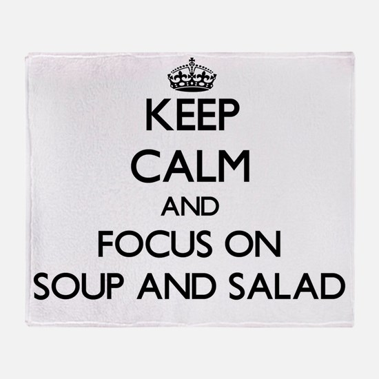 Keep Calm by focusing on Soup And Sa Throw Blanket