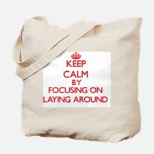 Keep Calm by focusing on Laying Around Tote Bag