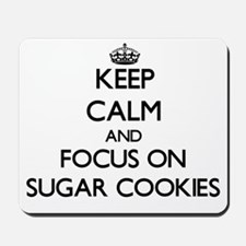 Keep Calm by focusing on Sugar Cookies Mousepad