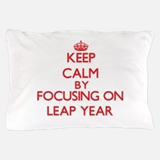 Keep Calm by focusing on Leap Year Pillow Case