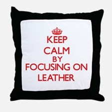 Keep Calm by focusing on Leather Throw Pillow
