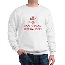 Keep Calm by focusing on Left Handers Sweatshirt