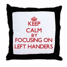 Keep Calm by focusing on Left Handers Throw Pillow
