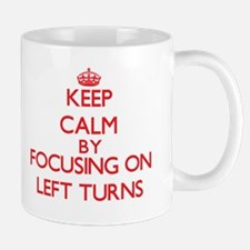 Keep Calm by focusing on Left Turns Mugs