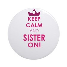 Keep Calm and Sister On Ornament (Round)