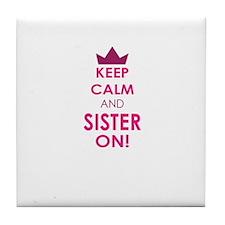Keep Calm and Sister On Tile Coaster