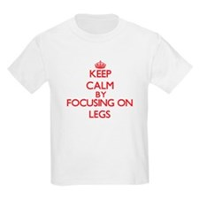 Keep Calm by focusing on Legs T-Shirt