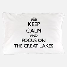Keep Calm by focusing on The Great Lak Pillow Case
