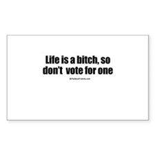 Life is a bitch, so don't vote for one Decal