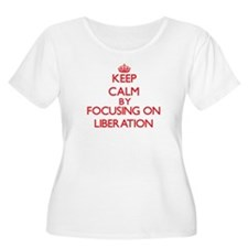 Keep Calm by focusing on Liberat Plus Size T-Shirt