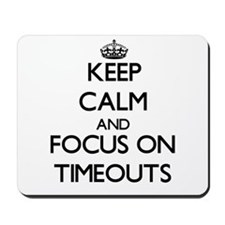 Keep Calm by focusing on Timeouts Mousepad
