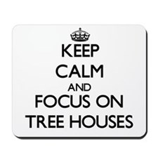 Keep Calm by focusing on Tree Houses Mousepad