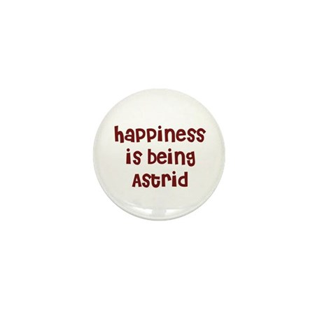 happiness is being Astrid Mini Button