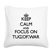 Keep Calm by focusing on Tug- Square Canvas Pillow