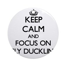 Keep Calm by focusing on Ugly Duc Ornament (Round)