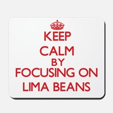 Keep Calm by focusing on Lima Beans Mousepad