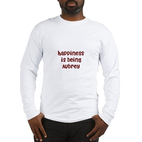 happiness is being Aubrey Long Sleeve T-Shirt