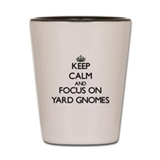 Keep Calm by focusing on Yard Gnomes Shot Glass