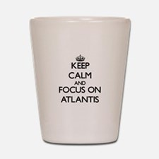 Keep Calm by focusing on Atlantis Shot Glass