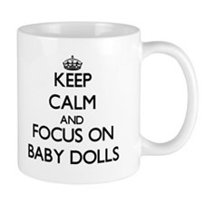 Keep Calm by focusing on Baby Dolls Mugs