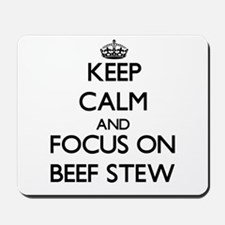 Keep Calm by focusing on Beef Stew Mousepad